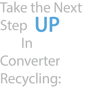 take the next step UP in Converter Recycling
